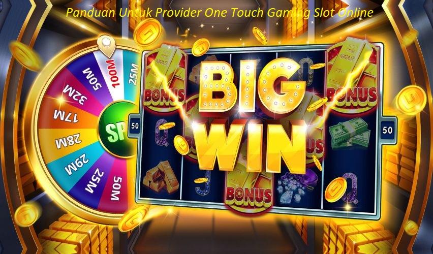 Panduan Untuk Provider One Touch Gaming Slot Online